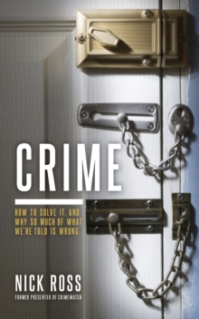 Crime : How to Solve It and Why So Much of What We're Told Is Wrong, Hardback