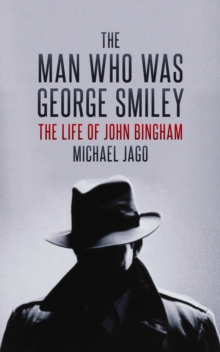 The Man Who Was George Smiley : The Life of John Bingham, Hardback Book