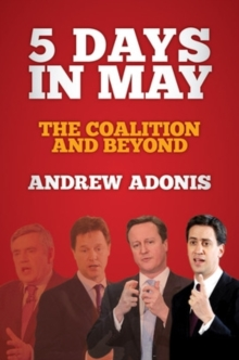 5 Days in May : The Coalition and Beyond, Hardback