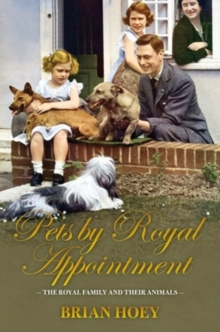 Pets by Royal Appointment : The Royal Family and Their Animals, Hardback