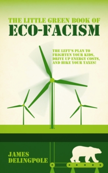 The Little Green Book of Eco-fascism : The Plan to Frighten Your Kids, Drive Up Energy Costs and Hike Your Taxes!, Paperback