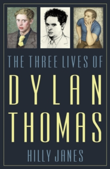 The Three Lives of Dylan Thomas, Hardback