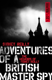 Adventures of a British Master Spy : The Memoirs of Sidney Reilly, Paperback