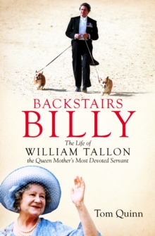 Backstairs Billy : The Life of William Tallon, the Queen Mother's Most Devoted Servant, Hardback Book