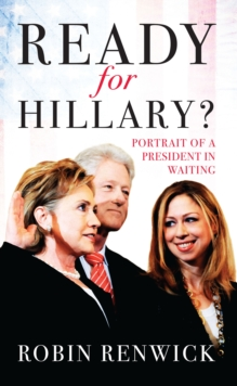 Ready for Hillary? : Portrait of a President in Waiting, Hardback