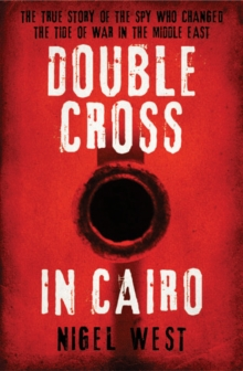 Double Cross in Cairo : The True Story of the Spy Who Turned the Tide of War in the Middle East, Hardback