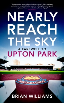 Nearly Reach the Sky : A Farwell to Upton Park, Paperback
