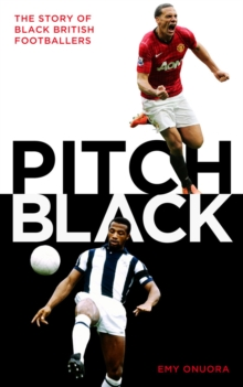 Pitch Black : The Story of Black British Footballers, Hardback