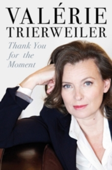 Thank You for This Moment : A Story of Love, Power and Betrayal, Hardback