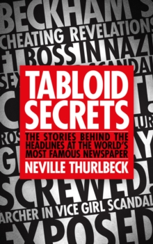 Tabloid Secrets : The Stories Behind the Headlines at the World's Most Famous Newspaper, Hardback