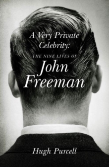 A Very Private Celebrity : The Nine Lives of John Freeman, Hardback