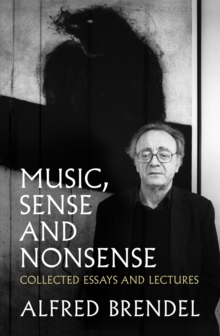 Music, Sense and Nonsense : Collected Essays and Lectures, Hardback Book