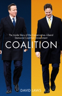 Coalition : The Inside Story of the Conservative-Liberal Democrat Coalition Government, Hardback