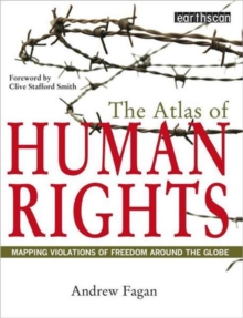 The Atlas of Human Rights : Mapping Violations of Freedom Worldwide, Paperback