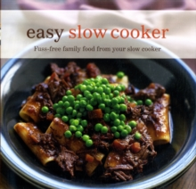 Easy Slow Cooker : Fuss-Free Food from Your Slow Cooker, Paperback Book