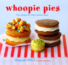 Whoopie Pies : Fun Recipes for Filled Cookie Cakes, Hardback