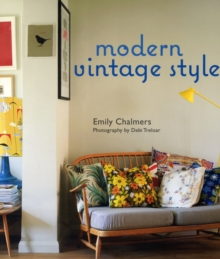 Modern Vintage Style : Using Vintage Pieces in the Contemporary Home, Hardback