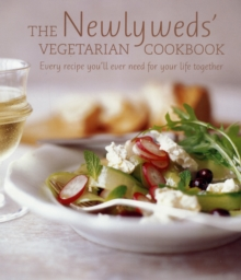 The Newlyweds' Vegetarian Cookbook : Every Recipe You'll Ever Need for Your Life Together, Hardback