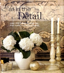 All in the Detail : Over 400 Finishing Touches That Make a House a Home, Hardback