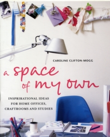 A Space of My Own : Inspirational Ideas for Home Offices, Craftrooms and Studies, Hardback