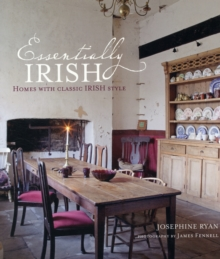 Essentially Irish : Homes with Classic Irish Style, Hardback