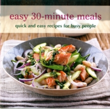 Easy 30-minute Meals : Quick and Easy Recipes for Busy People, Paperback Book
