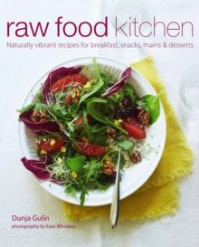 Raw Food Kitchen : Naturally Vibrant Recipes for Breakfast, Snacks, Mains & Desserts, Hardback