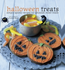 Halloween Treats : Simply Spooky Recipes for Ghoulish Sweet Treats, Hardback