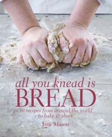 All You Knead is Bread : Over 50 Recipes from Around the World to Bake & Share, Hardback Book