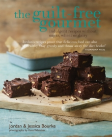 The Guilt-Free Gourmet : Indulgent Recipes Without Sugar, Wheat or Dairy, Hardback