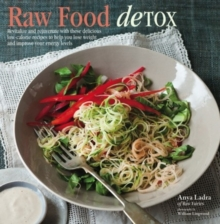 Raw Food Detox : Revitalize and Rejuvenate with These Delicious Low-Calorie Recipes to Help You Lose Weight and Improve Your Energy Levels, Hardback Book