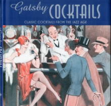 Gatsby Cocktails : Classic Cocktails from the Jazz Age, Hardback Book