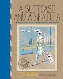 A Suitcase and a Spatula : Recipes and Stories from Around the World, Hardback