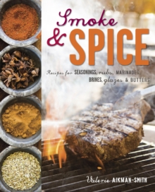 Smoke and Spice : Recipes for Seasonings, Rubs, Marinades, Brines, Glazes & Butters, Hardback