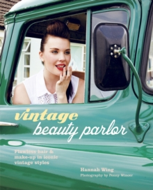 Vintage Beauty Parlor : Flawless Hair and Make-Up in Iconic Vintage Styles, Hardback