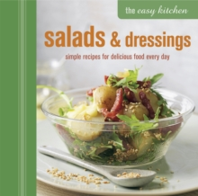 The Easy Kitchen: Salads and Dressings : Simple Recipes for Delicious Food Every Day, Hardback