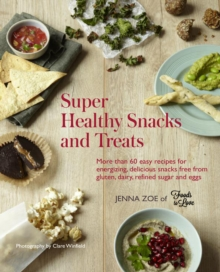 Super Healthy Snacks and Treats : More Than 60 Easy Recipes for Energizing, Delicious Snacks Free from Gluten, Dairy, Refined Sugar and Eggs, Hardback Book