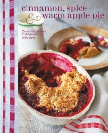 Cinnamon Spice and Warm Apple Pie : Comforting Baked Fruit Desserts for Chilly Days, Hardback