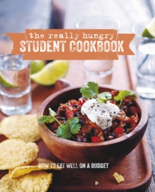 The Really Hungry Student Cookbook : How to Eat Well on a Budget, Hardback Book