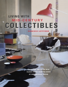 Living with Mid-Century Collectibles : Classic Pieces from the Birth of Contemporary Design, Hardback