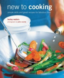 New to Cooking : Simple Skills and Great Recipes for the First-Time Cook, Hardback
