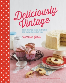 Deliciously Vintage : 60 Beloved Cakes and Bakes That Stand the Test of Time, Hardback