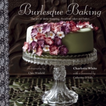 Burlesque Baking : The art of show-stopping, decadent cakes and bakes, Hardback Book