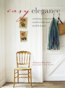 Easy Elegance : Creating a relaxed, comfortable, and stylish home, Paperback