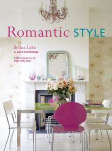 Romantic Style : Using a Mix of Contemporary, Antique, and Flea-market Finds, Romantic Style Gives Any Home an Serene and Gently Feminine Feel, Paperback