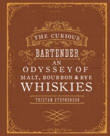 The Curious Bartender: an Odyssey of Malt, Bourbon & Rye Whiskies, Hardback Book