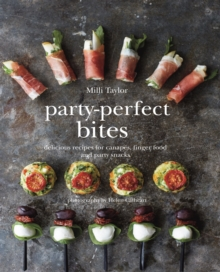 Party-perfect Bites : Delicious recipes for canapes, finger food and party snacks, Hardback