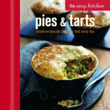 The Easy Kitchen: Pies & Tarts : Simple Recipes for Delicious Food Every Day, Hardback Book