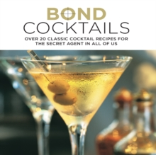 Bond Cocktails : Over 20 Classic Cocktail Recipes for the Secret Agent in All of Us, Hardback