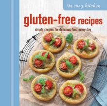 The Easy Kitchen: Gluten-Free Recipes : Simple Recipes for Delicious Food Every Day, Hardback